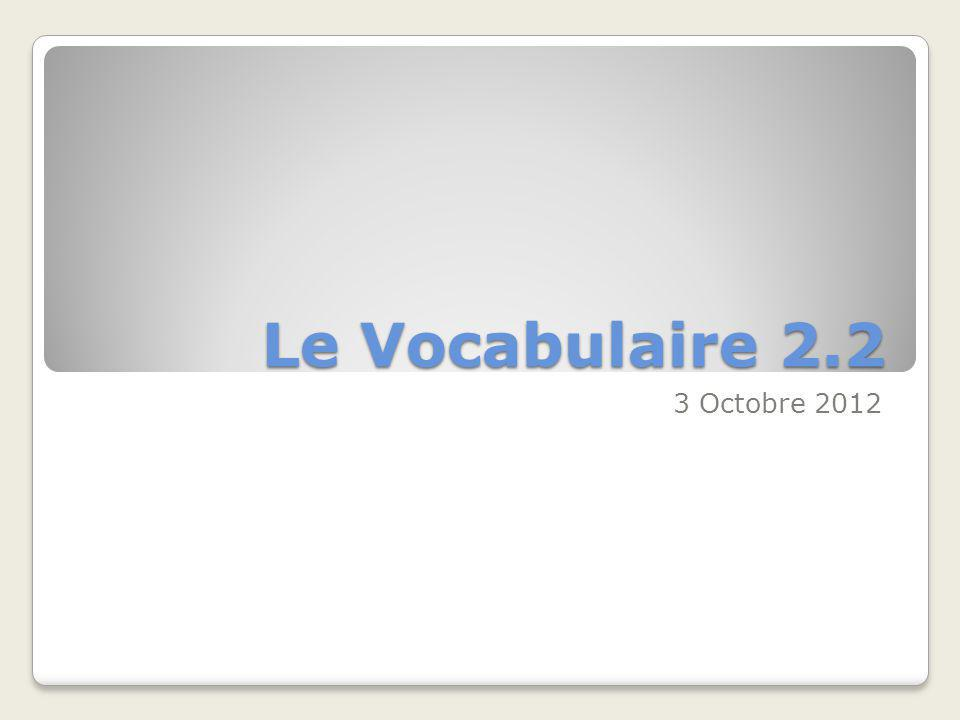 Le Vocabulaire 2.2 3 Octobre 2012