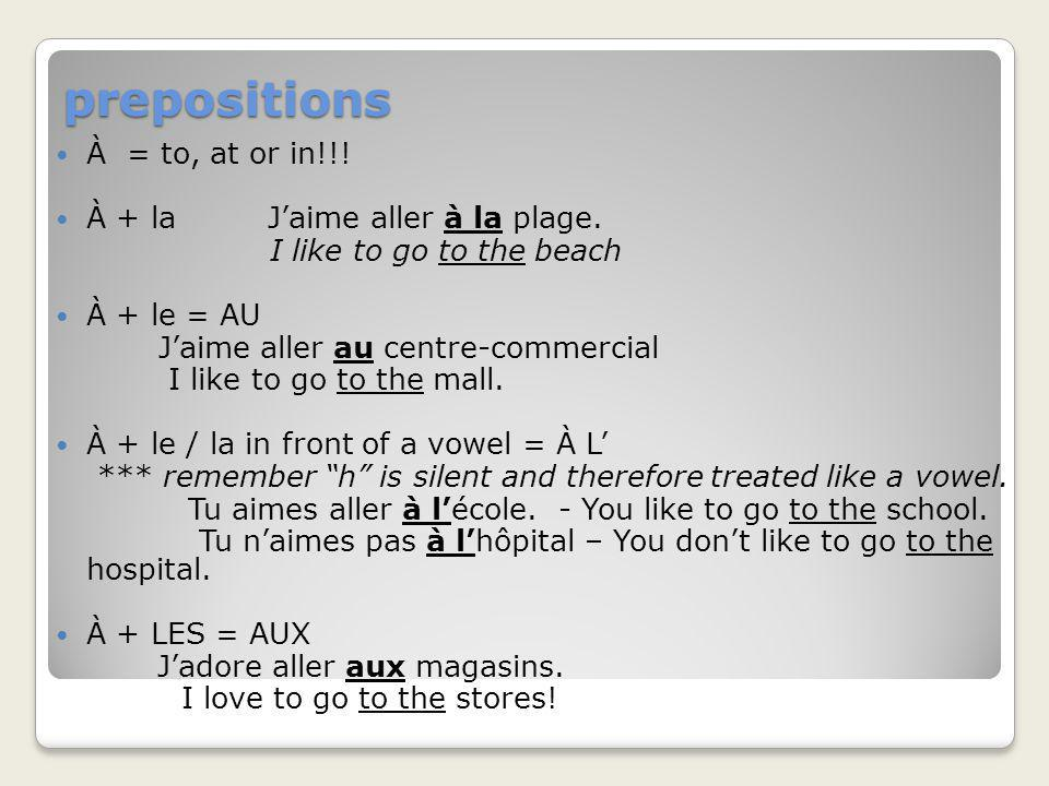 prepositions À = to, at or in!!! À + la J'aime aller à la plage.