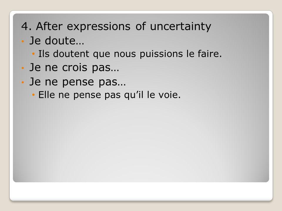 4. After expressions of uncertainty Je doute… Je ne crois pas…