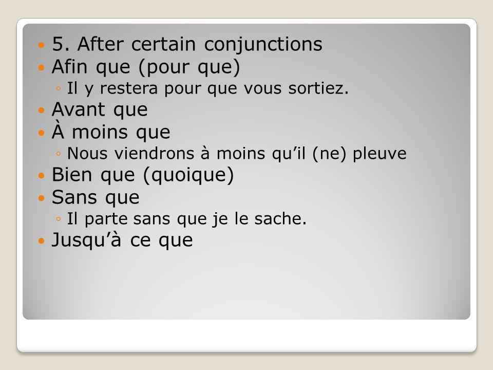 5. After certain conjunctions Afin que (pour que) Avant que