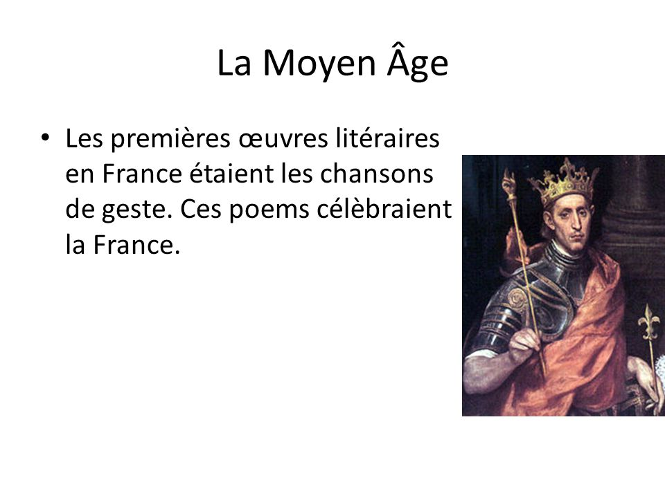 La Moyen Âge Les premières œuvres litéraires en France étaient les chansons de geste.