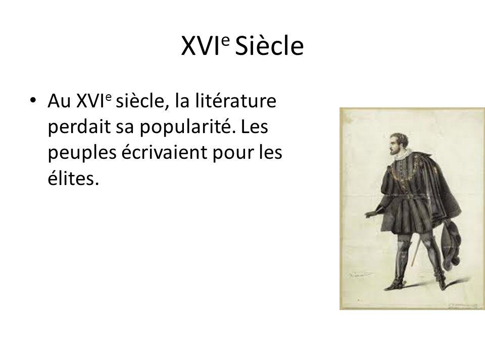 XVIe Siècle Au XVIe siècle, la litérature perdait sa popularité.