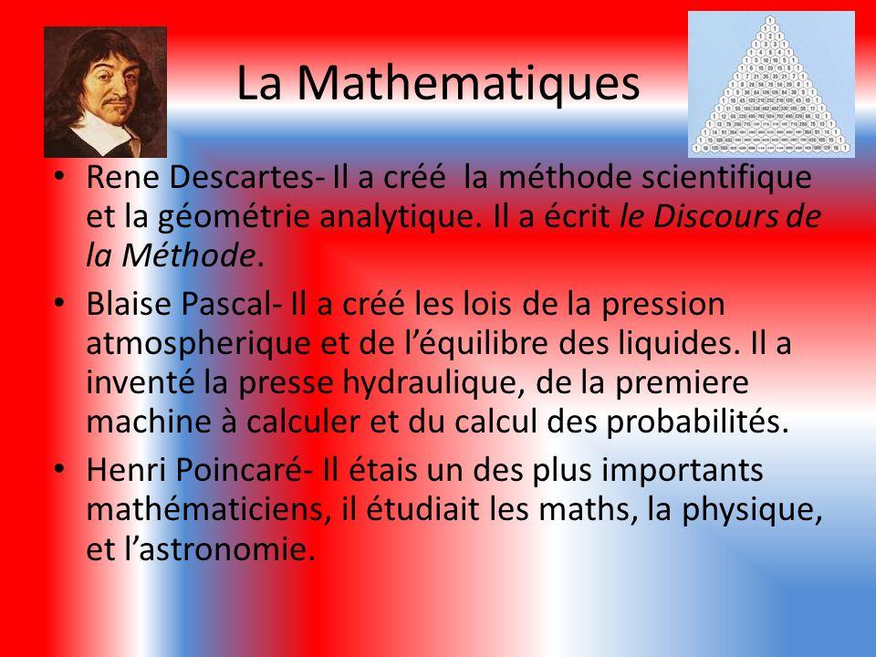 La Mathematiques Rene Descartes- Il a créé la méthode scientifique et la géométrie analytique. Il a écrit le Discours de la Méthode.