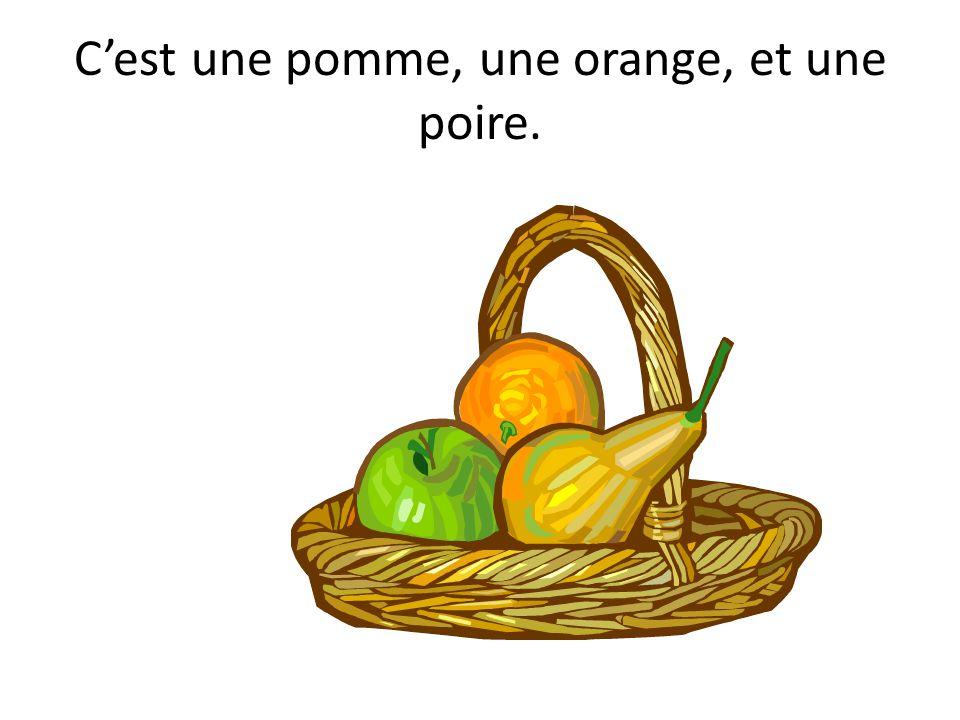 C'est une pomme, une orange, et une poire.