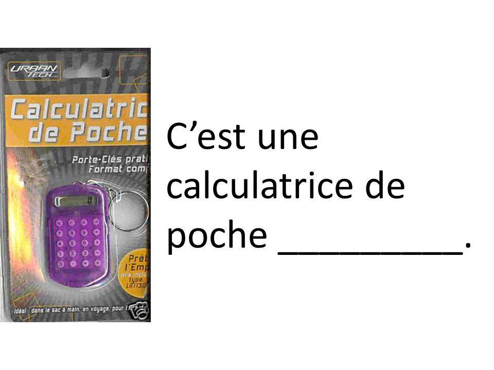 C'est une calculatrice de poche _________.