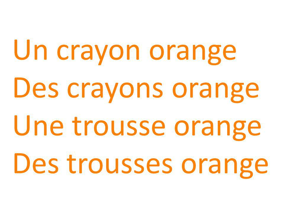 Un crayon orange Des crayons orange Une trousse orange Des trousses orange