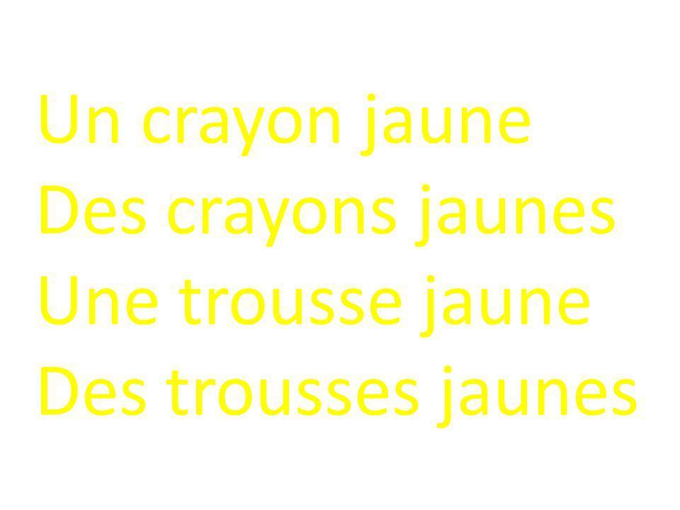 Un crayon jaune Des crayons jaunes Une trousse jaune Des trousses jaunes