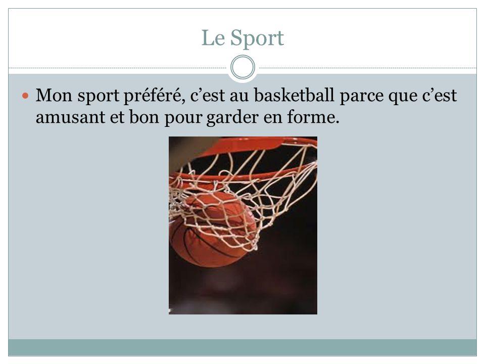 Le Sport Mon sport préféré, c'est au basketball parce que c'est amusant et bon pour garder en forme.