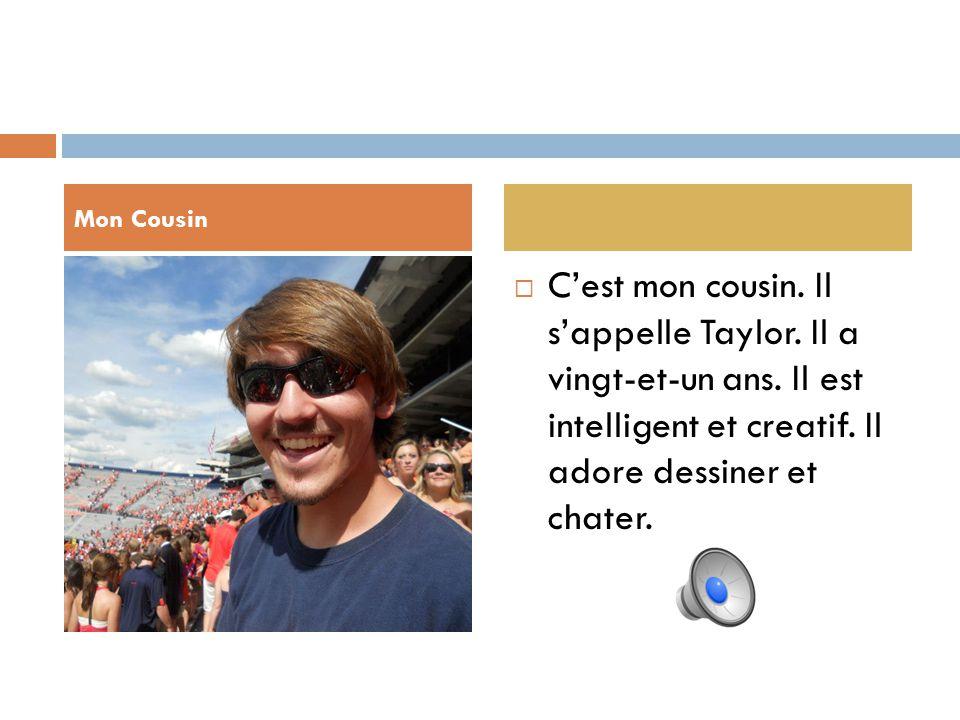 Mon Cousin C'est mon cousin. Il s'appelle Taylor.