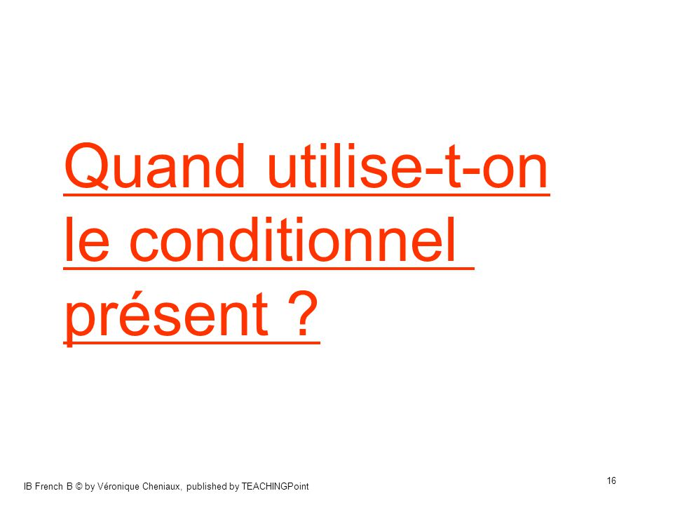 Quand utilise-t-on le conditionnel présent