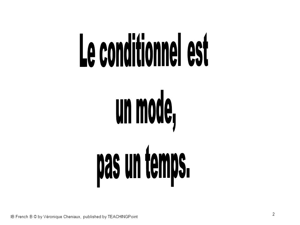 Le conditionnel est un mode, pas un temps.