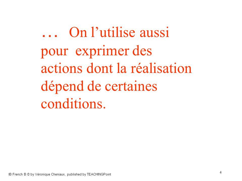 … On l'utilise aussi pour exprimer des actions dont la réalisation dépend de certaines conditions.