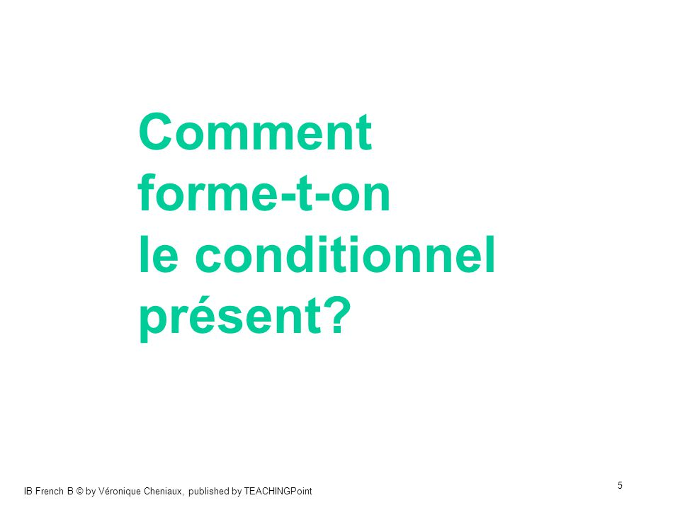 Comment forme-t-on le conditionnel présent