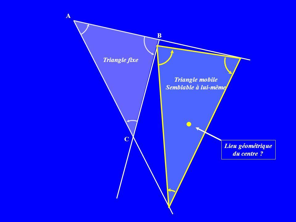 A Triangle fixe B Triangle mobile Semblable à lui-même Lieu géométrique du centre C