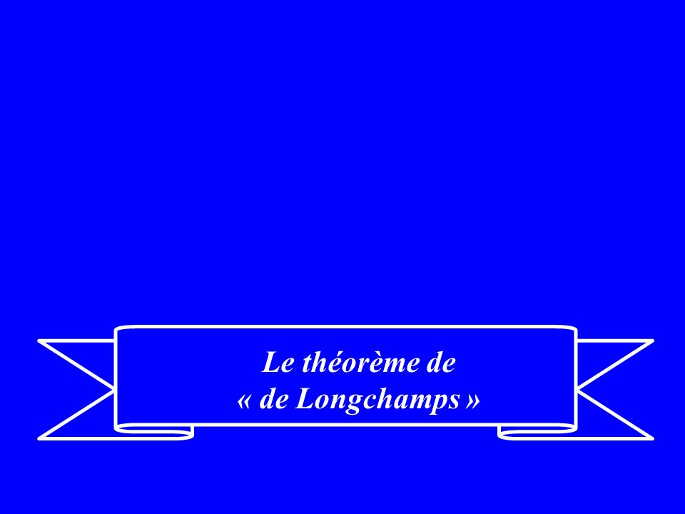 Le théorème de « de Longchamps »