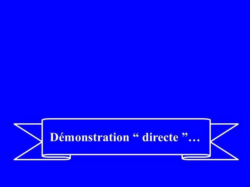 Démonstration directe …