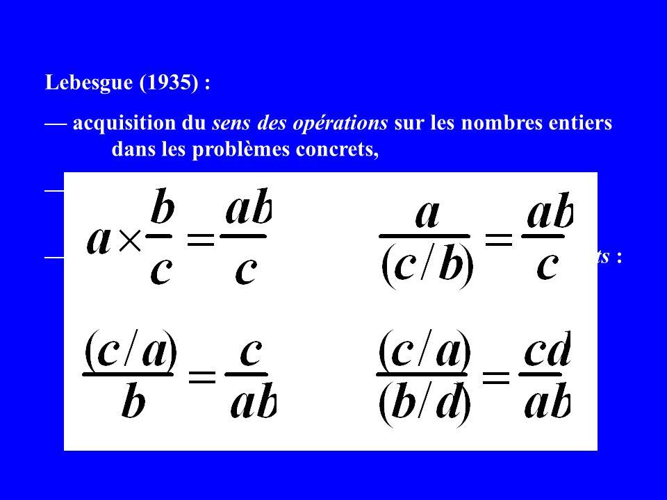 Lebesgue (1935) : — acquisition du sens des opérations sur les nombres entiers. dans les problèmes concrets,