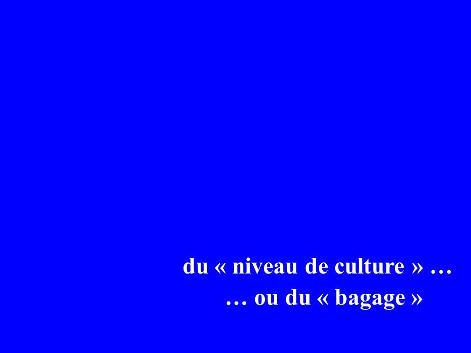 du « niveau de culture » …
