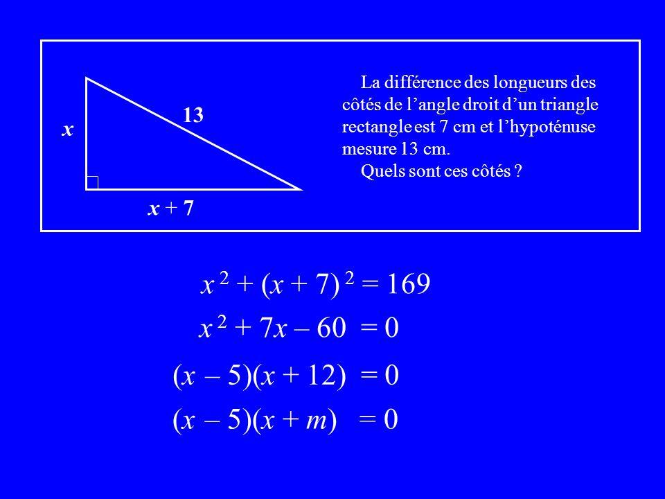 x 2 + (x + 7) 2 = 169 x 2 + 7x – 60 = 0 (x – 5)(x + 12) = 0