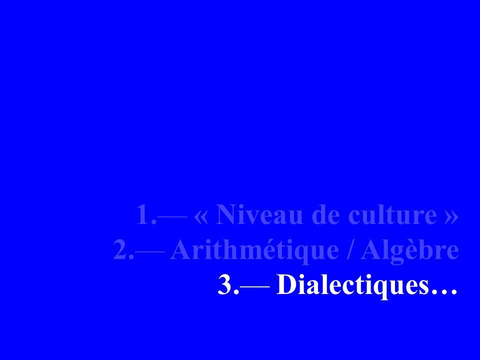 1.— « Niveau de culture » 2.— Arithmétique / Algèbre 3.— Dialectiques…