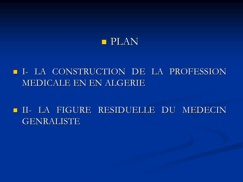 PLAN I- LA CONSTRUCTION DE LA PROFESSION MEDICALE EN EN ALGERIE