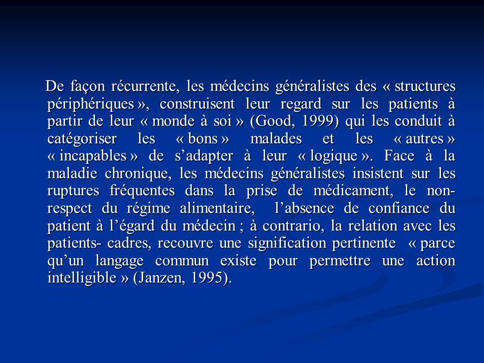 De façon récurrente, les médecins généralistes des « structures périphériques », construisent leur regard sur les patients à partir de leur « monde à soi » (Good, 1999) qui les conduit à catégoriser les « bons » malades et les « autres » « incapables » de s'adapter à leur « logique ».