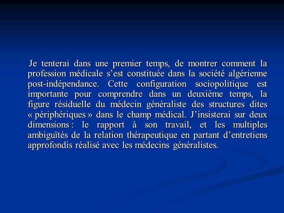Je tenterai dans une premier temps, de montrer comment la profession médicale s'est constituée dans la société algérienne post-indépendance.