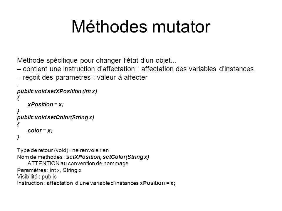 Méthodes mutator Méthode spécifique pour changer l'état d'un objet...