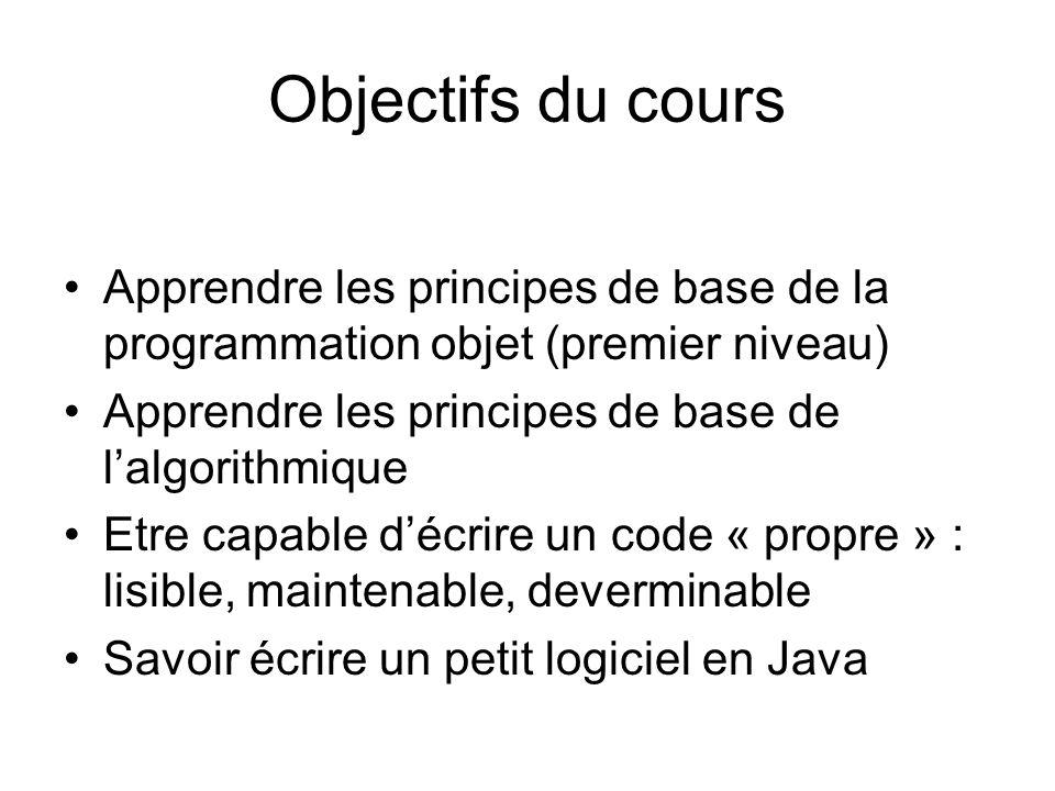 Objectifs du cours Apprendre les principes de base de la programmation objet (premier niveau) Apprendre les principes de base de l'algorithmique.