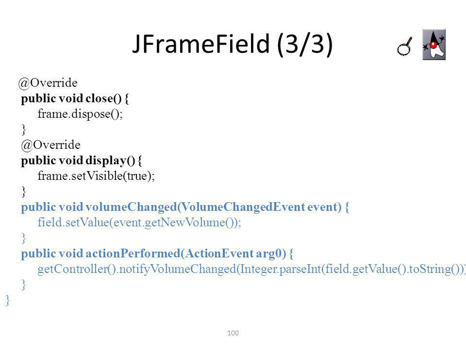 JFrameField (3/3) public void close() { frame.dispose(); }