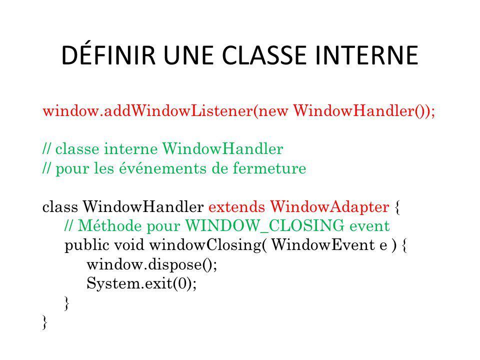 DÉFINIR UNE CLASSE INTERNE
