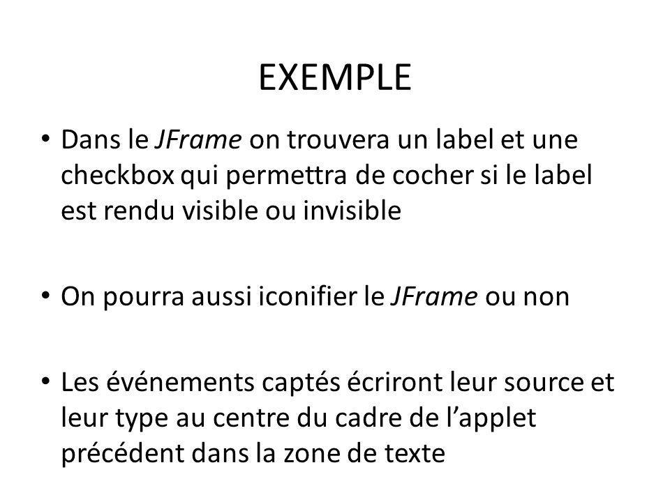 EXEMPLE Dans le JFrame on trouvera un label et une checkbox qui permettra de cocher si le label est rendu visible ou invisible.
