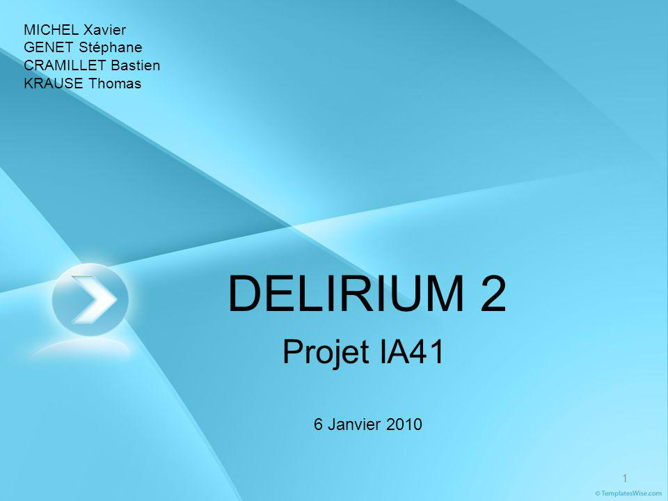 DELIRIUM 2 Projet IA41 6 Janvier 2010 MICHEL Xavier GENET Stéphane