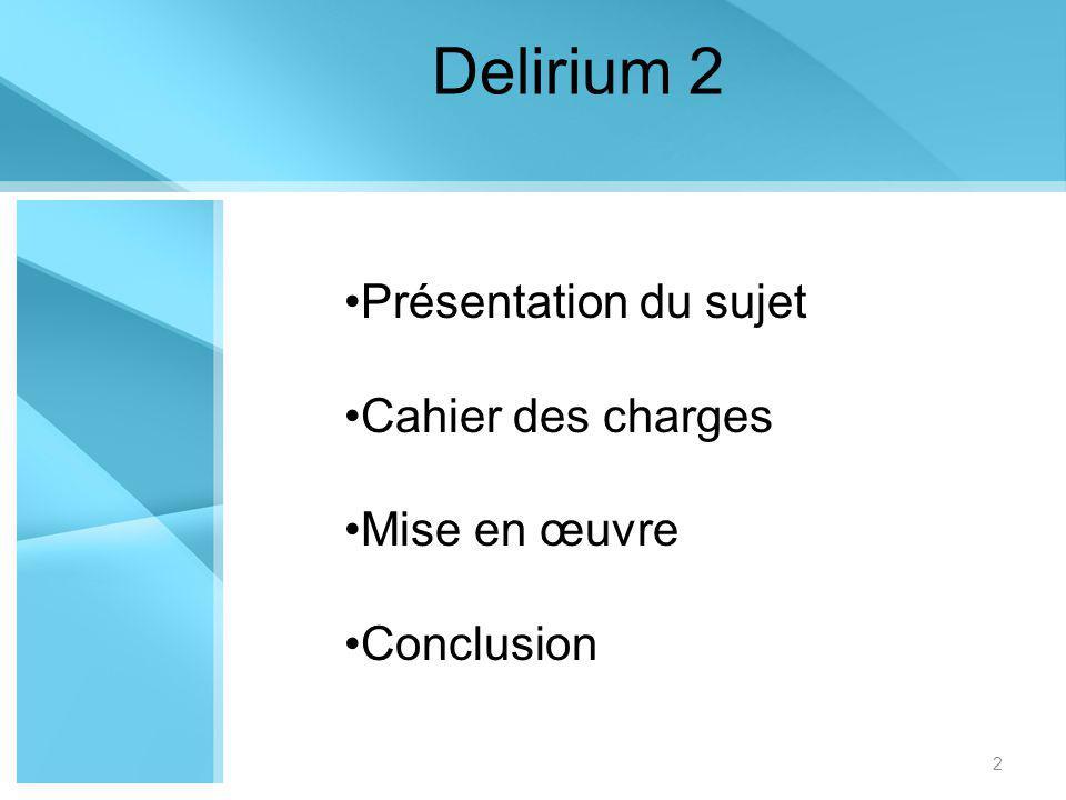 Delirium 2 Présentation du sujet Cahier des charges Mise en œuvre