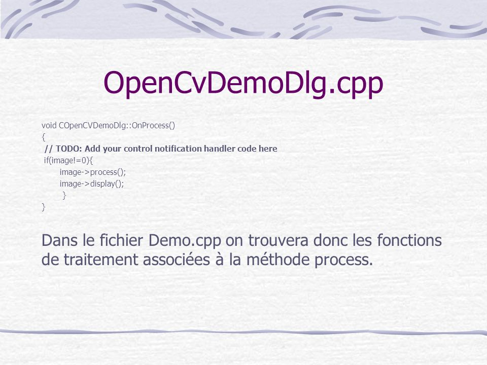 OpenCvDemoDlg.cpp void COpenCVDemoDlg::OnProcess() { // TODO: Add your control notification handler code here.