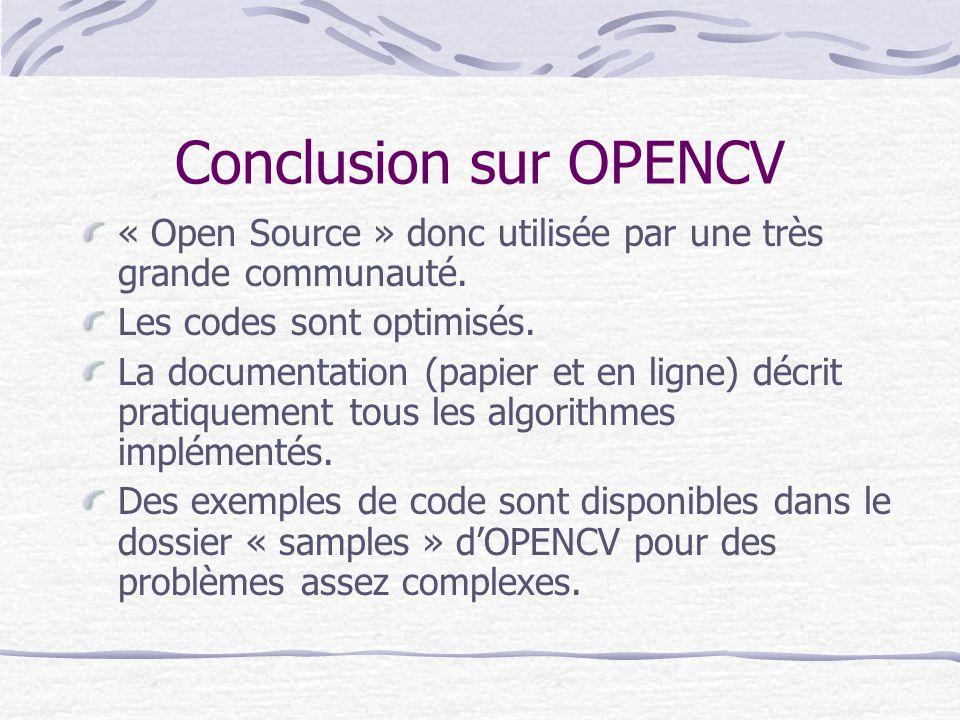 Conclusion sur OPENCV « Open Source » donc utilisée par une très grande communauté. Les codes sont optimisés.