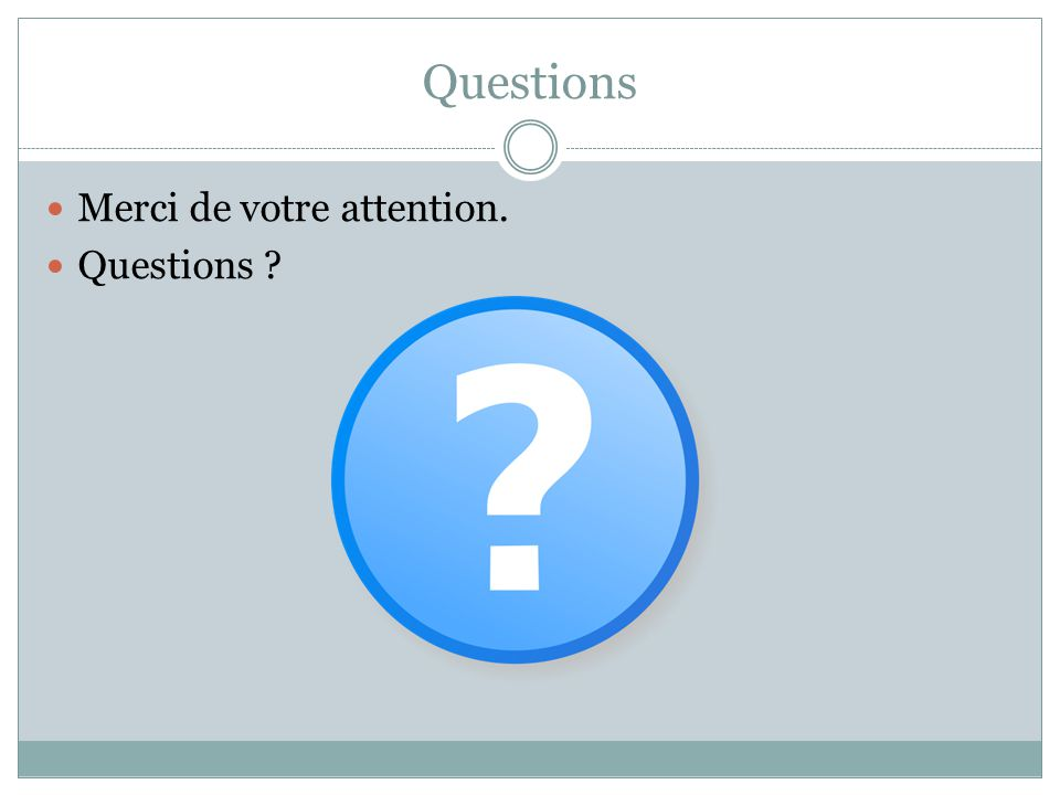 Questions Merci de votre attention. Questions Tous
