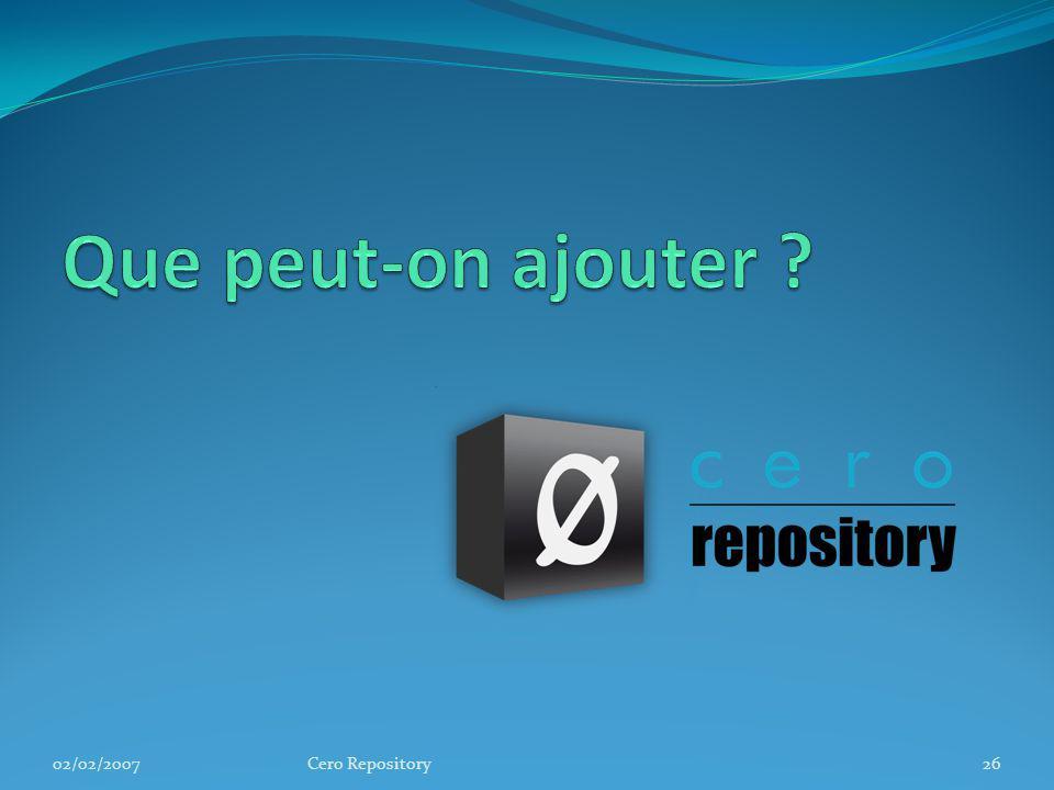 Que peut-on ajouter 02/02/2007 Cero Repository