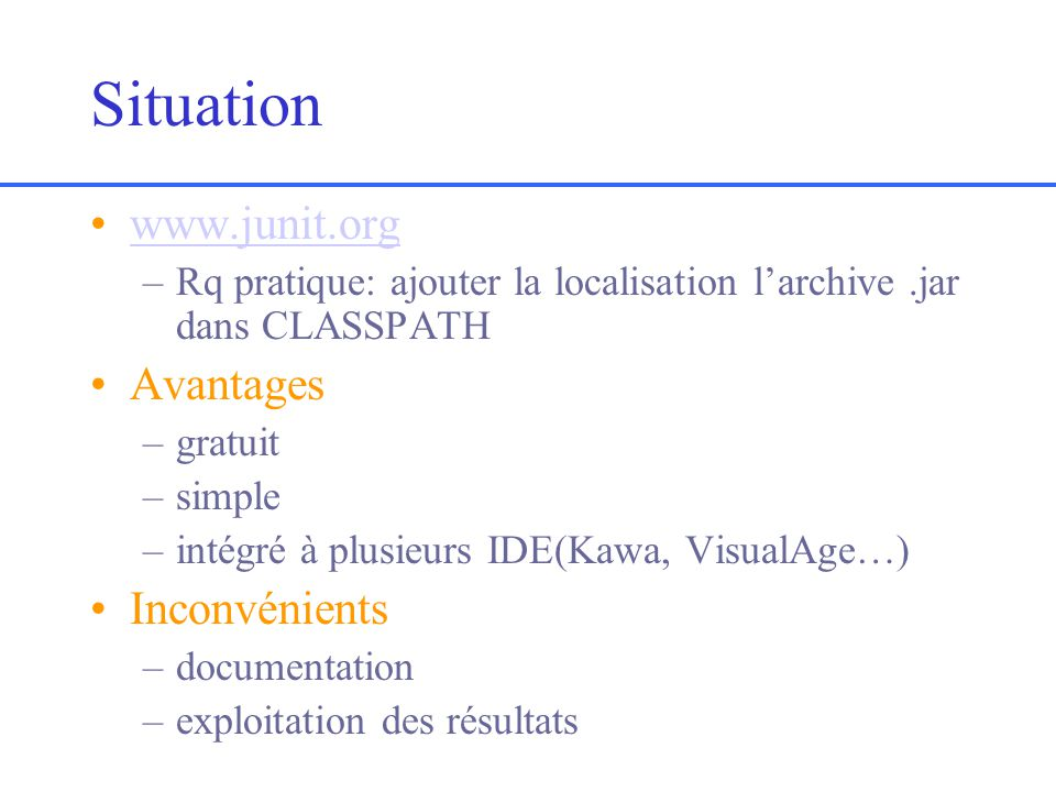 Situation www.junit.org Avantages Inconvénients