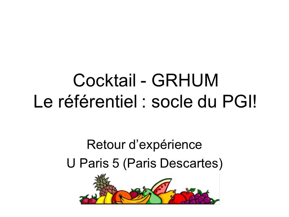 Cocktail - GRHUM Le référentiel : socle du PGI!