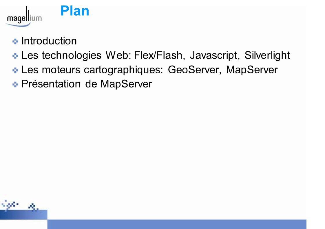 Plan Introduction. Les technologies Web: Flex/Flash, Javascript, Silverlight. Les moteurs cartographiques: GeoServer, MapServer.