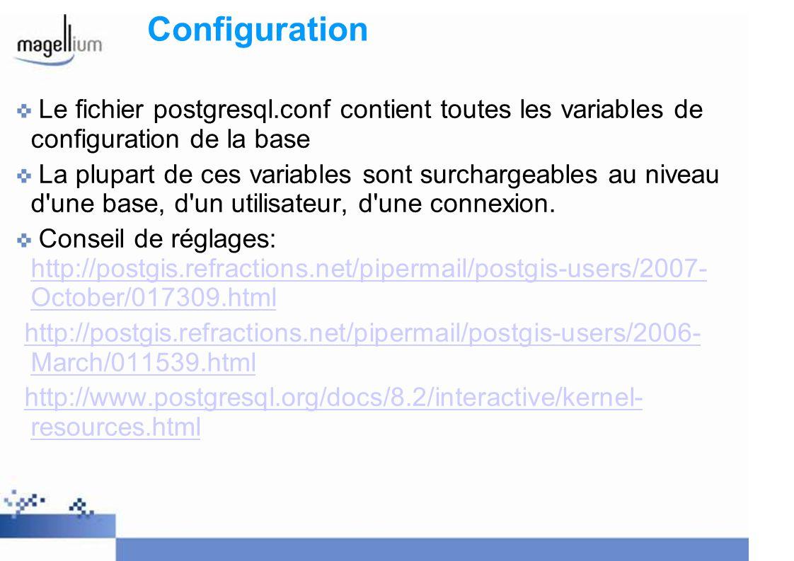 Configuration Le fichier postgresql.conf contient toutes les variables de configuration de la base.