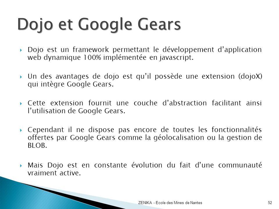 Dojo et Google Gears Dojo est un framework permettant le développement d'application web dynamique 100% implémentée en javascript.