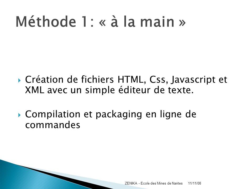Méthode 1: « à la main » Création de fichiers HTML, Css, Javascript et XML avec un simple éditeur de texte.