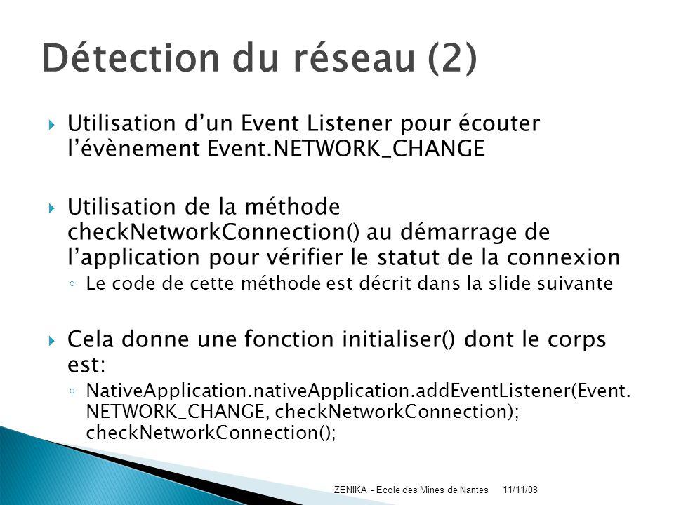 Détection du réseau (2) Utilisation d'un Event Listener pour écouter l'évènement Event.NETWORK_CHANGE.