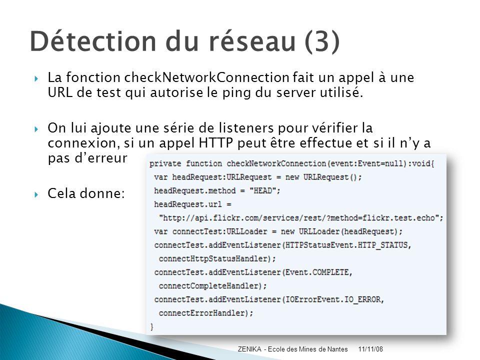 Détection du réseau (3) La fonction checkNetworkConnection fait un appel à une URL de test qui autorise le ping du server utilisé.