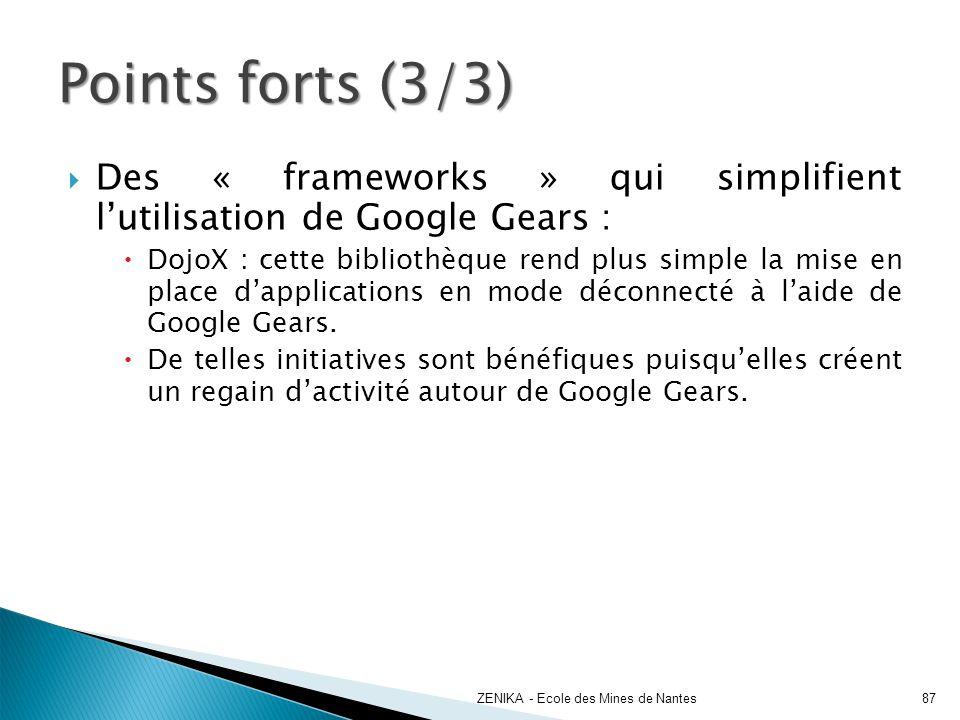 Points forts (3/3) Des « frameworks » qui simplifient l'utilisation de Google Gears :