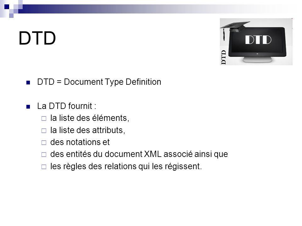 DTD DTD = Document Type Definition La DTD fournit :