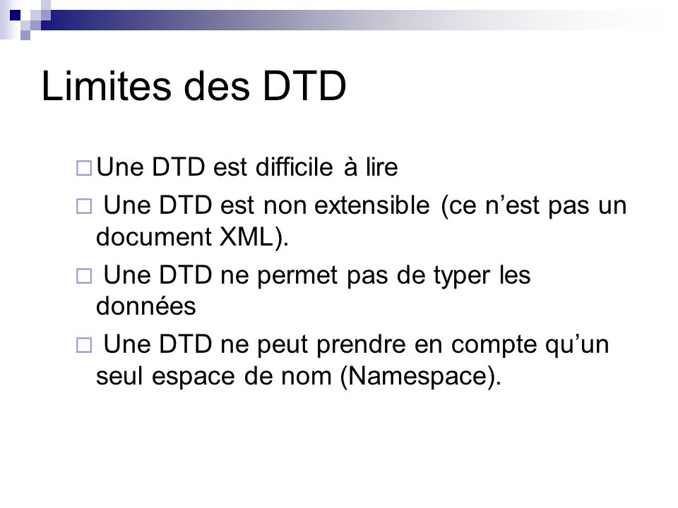 Limites des DTD Une DTD est difficile à lire