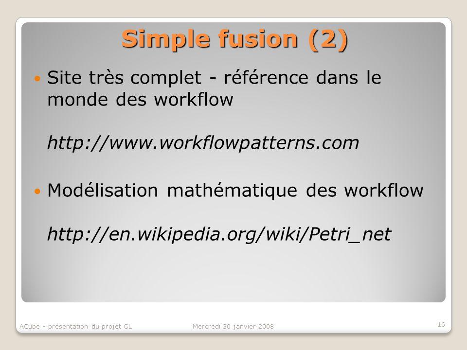 Simple fusion (2) Site très complet - référence dans le monde des workflow http://www.workflowpatterns.com.